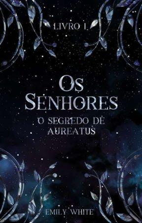 Os Senhores: O Segredo De Aureatus by MissOfDreams