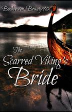 The Scarred Viking's Bride (On Temp. Hold) by Bookworm_Beauty96