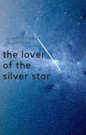 The Lover of the Silver Star by isleofblur