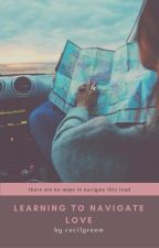 LEARNING TO NAVIGATE LOVE by cecilgreen