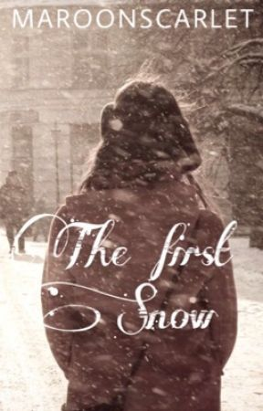 THE FIRST SNOW by maroonscarlet
