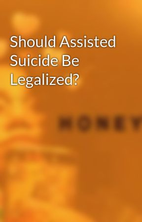 Should Assisted Suicide Be Legalized? by ToLiftASpirit