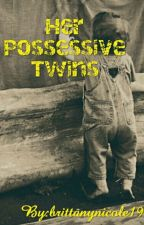 Her Possessive Twins by BrittanyNicole190