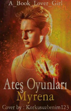 Ateş Oyunları | MYRENA by A_Book_Lover_Girl