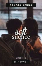 Soft Silence   ✓   unedited by wintermoxie