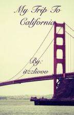 My trip to California  by itzzlivvv