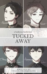 || Tucked Away || Haikyuu Fanfiction || cover