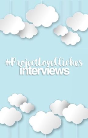 ProjectLoveCliches Interviews by ProjectLoveCliches