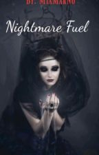 Nightmare Fuel  by MiaMarNo