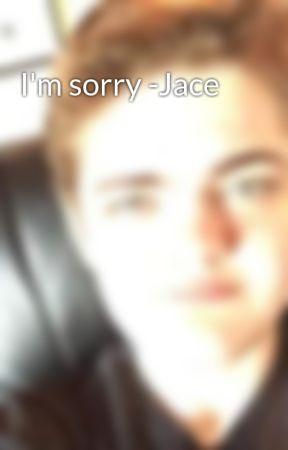 I'm sorry -Jace by SawyerLenny