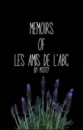 Memoirs of Les Amis de l'ABC by MTotty