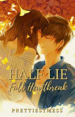 Half Lie, Full Heartbreak by PrettiestMess