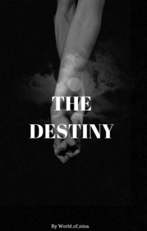 The Destiny [ EN CORRECTION ] by World_of_nina
