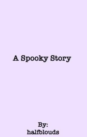 A Spooky Story by halfblouds