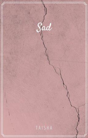 Sad. by TaishaIsMyName