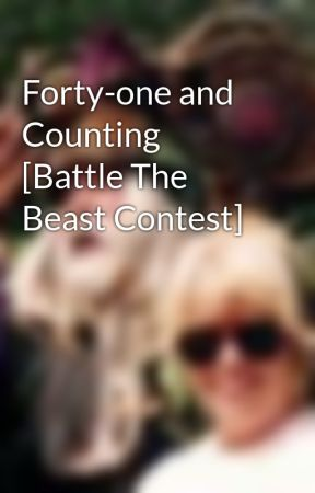 Forty-one and Counting  [Battle The Beast Contest] by VirginiaMcKevitt
