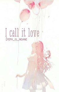 I Call It Love (Yandere Boys X Reader) cover