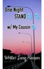 One Night Stand × with my cousin× by XxBHABIE