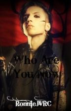 Who Are You Now? (Andy Biersack Love Story) [COMPLETED] by RaisedByWuuves