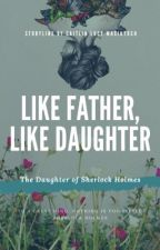 Like Father, Like Daughter >> Sherlock Holmes Fanfiction by Starryeyes191