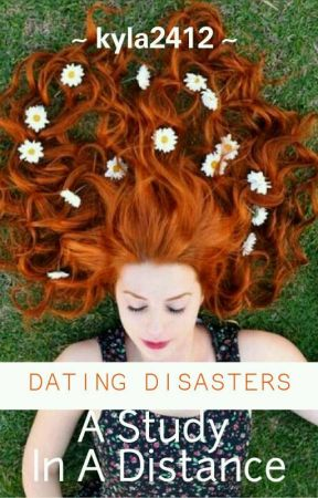 Dating Disasters : A Study in Distance  by kyla2412