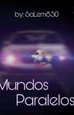 Mundos Paralelos (Yaoi/Gay) by SaLem850