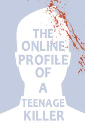 The Online Profile of a Teenage Killer by IanTuason