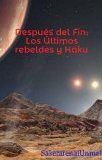 Después del Fin: Los Últimos rebeldes y Haku by SakerarenaiUnmei