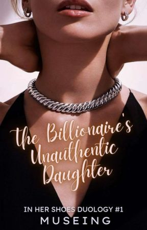 The Billionaire's Unauthentic Daughter ✔ by fleetingforever