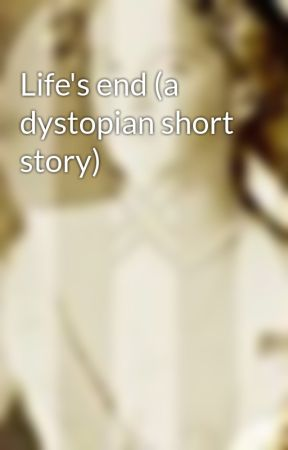 Life's end (a dystopian short story) by naotmaa