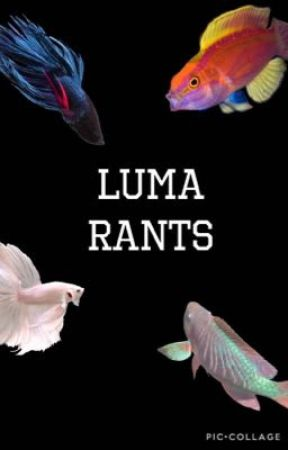 Luma Rants by LumaTheCreative