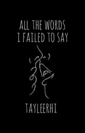 All the Words I Failed to Say • Book One  by tayleerhi