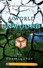 MCSM: A World Unwound [OLD] by cosmiqueer