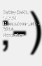 DeVry ENGL 147 All Discussions-Latest 2016 November by sabincandy