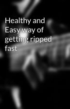 Healthy and Easy way of getting ripped fast by michellemather