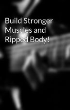 Build Stronger Muscles and Ripped Body! by oefimiwinoi