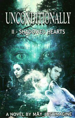 Unconditionally- Shadowed Hearts