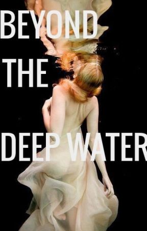 Beyond the Deep Water (draft) by IvetteMartinez01