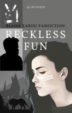 RECKLESS FUN | Blaise Zabini | Au by crudekid