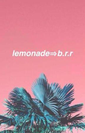 lemonade⇒b.r.r by brandonstwerkteam