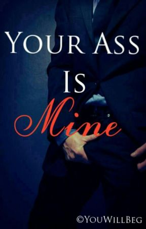 Your Ass Is Mine [boy x boy] by YouWillBeg