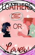 Loathers or Lovers? (Miraculous Ladybug AU) by _Ice24_