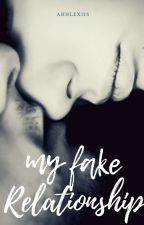 My Fake Relationship by ahhlexiis
