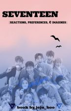 seventeen {reactions, preferences, & imagines} by jeju_boo