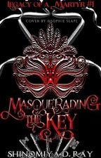 [Legacy of a Martyr #1] Masquerading the Key (A Key Keepers novel) by ShinomiyaDR