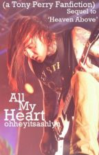 All My Heart (A Tony Perry Fanfic) by ashofthefuture