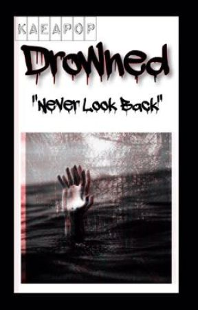Drowned: Never Look Back [One-Shot Story] by KaeaPop