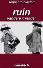 ruin { yandere x f!reader } [finished] by flowergf