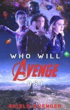 Who Will Avenge Us?  ∞ The Avengers by SHIELD-Avenger