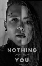 Nothing Without You [Divergent Series: Eric Coulter] by loveyou3000_